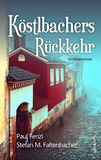 Köstlbachers Rückkehr, Paul Fenzl, Stefan M. Faltenbacher