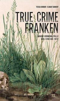 True Crime Franken, Tessa Korber, Elmar Tannert