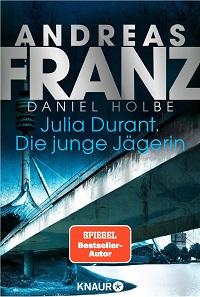 Julia Durant. Die junge Jägerin, Andreas Franz, Daniel Holbe